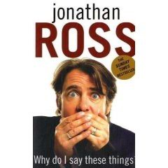 Jonathan Ross: Why?